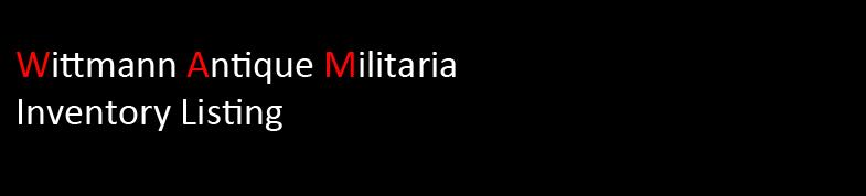 Wittmann Antique Militaria - Inventory Listing